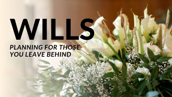 Wills: Planning for Those You Leave Behind