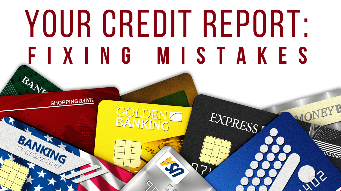 Your Credit Report: Fixing Mistakes