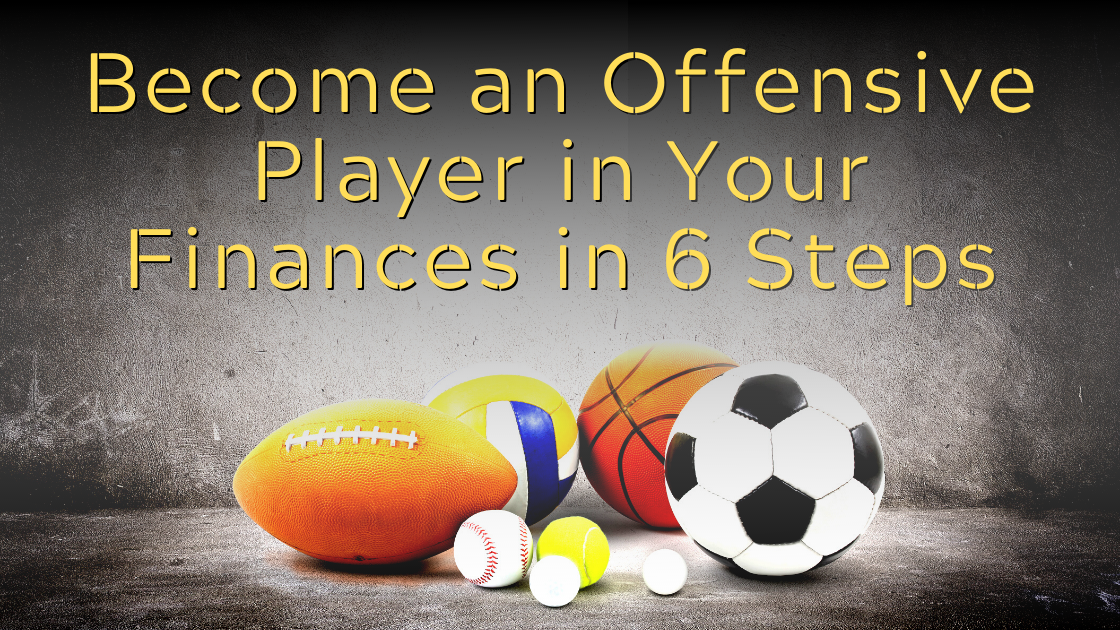 Become an Offensive Player in Your Finances in 6 Steps